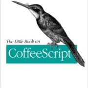 The Little Book on CoffeeScript: The JavaScript Developer's Guide to Building Better Web Apps