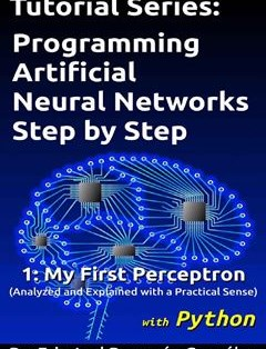 207 грн.| 1: My First Perceptron with Python: Analyzed and Explained with a Practical Sense