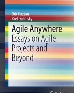 Agile Anywhere: Essays on Agile Projects and Beyond 2014th Edition