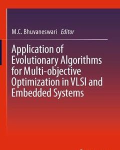 Application of Evolutionary Algorithms for Multi-objective Optimization in VLSI and Embedded Systems 2015th Edition