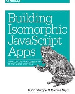 Building Isomorphic JavaScript Apps: From Concept to Implementation to Real-World Solutions 1st Edition