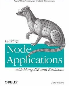 322 грн.| Building Node Applications with MongoDB and Backbone: Rapid Prototyping and Scalable Deployment 1st Edition