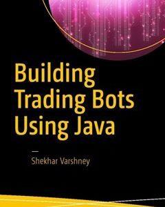 Building Trading Bots Using Java 1st ed. Edition
