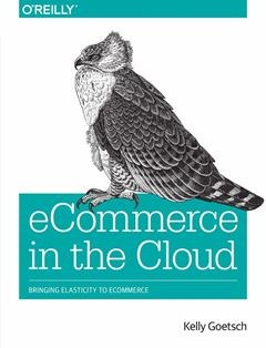 322 грн.  eCommerce in the Cloud: Bringing Elasticity to eCommerce 1st Edition