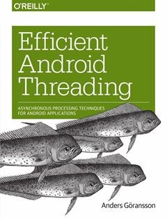 322 грн.| Efficient Android Threading: Asynchronous Processing Techniques for Android Applications 1st Edition