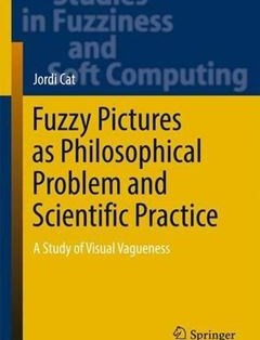 276 грн.| Fuzzy Pictures as Philosophical Problem and Scientific Practice: A Study of Visual Vagueness 1st ed. 2017 Edition