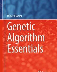 Genetic Algorithm Essentials 1st ed. 2017 Edition