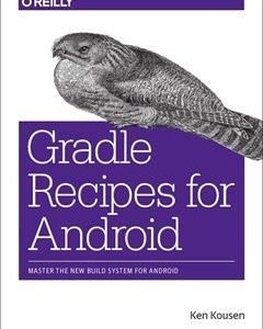 276 грн.| Gradle Recipes for Android: Master the New Build System for Android 1st Edition