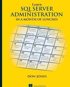 Learn SQL Server Administration in a Month of Lunches: Covers Microsoft SQL Server 2005-2014 1st Edition