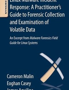 276 грн.  Linux Malware Incident Response: A Practitioner's Guide to Forensic Collection and Examination of Volatile Data: An Excerpt from Malware Forensic Field Guide for Linux Systems 1st Edition