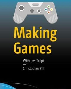 207 грн.| Making Games: With JavaScript 1st ed. Edition