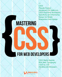 368 грн.| Mastering CSS for Web Developers (Smashing eBook Series)