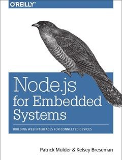322 грн.| Node.js for Embedded Systems: Using Web Technologies to Build Connected Devices 1st Edition