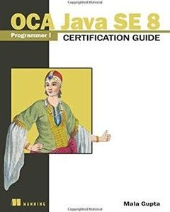 OCA Java SE 8 Programmer I Certification Guide 1st Edition