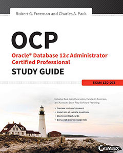 OCP: Oracle Database 12c Administrator Certified Professional Study Guide: Exam 1Z0-063