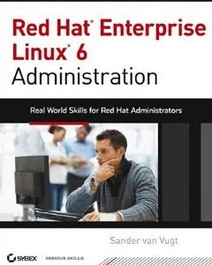 Red Hat Enterprise Linux 6 Administration: Real World Skills for Red Hat Administrators 1st Edition