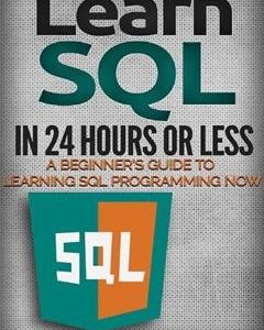 207 грн.| SQL: Learn SQL in 24 Hours or Less - A Beginner's Guide To Learning SQL Programming Now