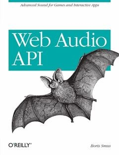 207 грн.| Web Audio API: Advanced Sound for Games and Interactive Apps 1st Edition